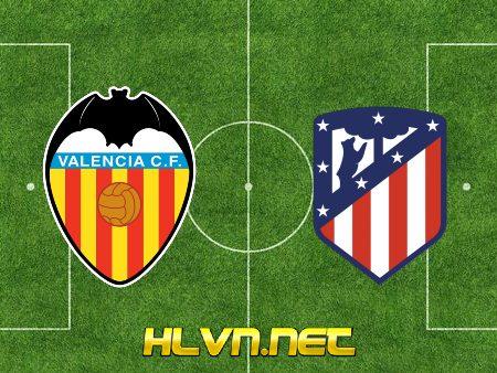 Soi kèo nhà cái, Tỷ lệ cược Valencia vs Atl Madrid – 22h15 – 28/11/2020