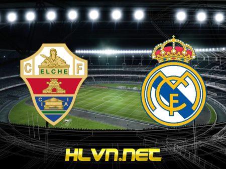 Soi kèo nhà cái, Tỷ lệ cược Elche vs Real Madrid – 03h30 – 31/12/2020