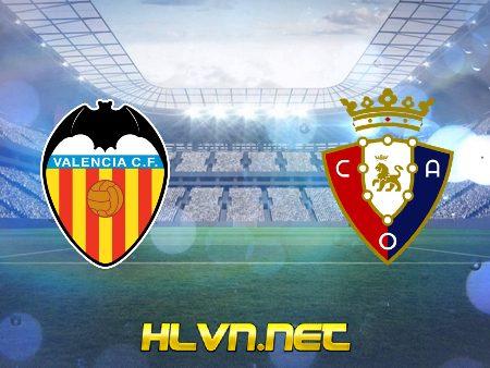 Soi kèo nhà cái, Tỷ lệ cược Valencia vs Osasuna – 01h00 – 22/01/2021