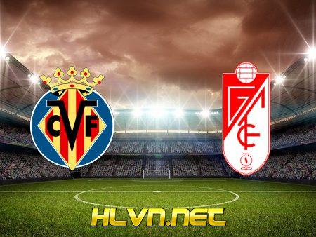 Soi kèo nhà cái, Tỷ lệ cược Villarreal vs Granada CF – 03h30 – 21/01/2021