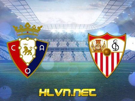 Soi kèo nhà cái, Tỷ lệ cược Osasuna vs Sevilla – 03h00 – 23/02/2021