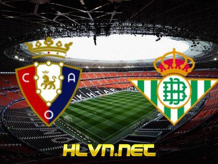 Soi kèo nhà cái Osasuna vs Real Betis – 00h30 – 24/09/2021